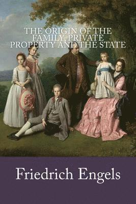 The Origin of the Family, Private Property and the State 1