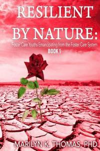 bokomslag Resilient by Nature: Foster Care Youths Emancipating from the Foster Care System: Book 1