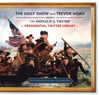 bokomslag The Daily Show With Trevor Noah Presents The Donald J. Trump Presidential Twitter Library
