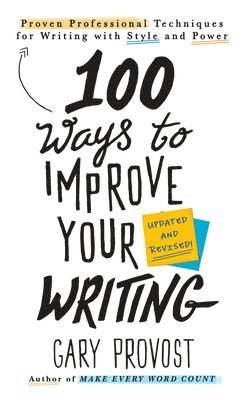 bokomslag 100 Ways To Improve Your Writing (updated): Proven Professional Techniques for Writing with Style and Power