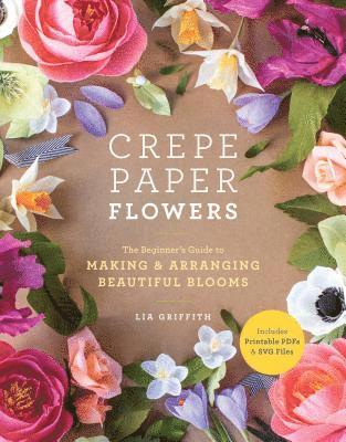 bokomslag Crepe Paper Flowers: The Beginner's Guide to Making & Arranging Beautiful Blooms