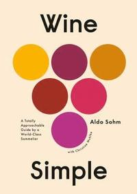 bokomslag Wine Simple: A Very Approachable Guide from an Otherwise Serious Sommelier