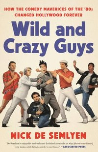 bokomslag Wild and Crazy Guys: How the Comedy Mavericks of the '80s Changed Hollywood Forever