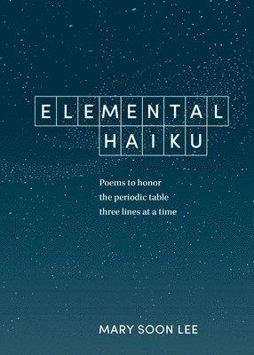 bokomslag Elemental Haiku: Poems to Honor the Periodic Table, Three Lines at a Time
