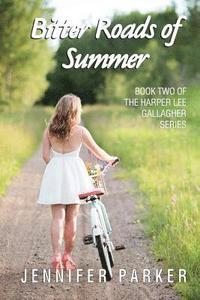 bokomslag Bitter Roads of Summer: A Harper Lee Gallagher Story