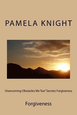 bokomslag Overcoming Obstacles Me Too' Secrets Forgiveness: Forgiveness