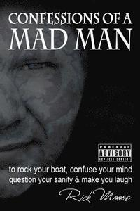 bokomslag Confessions of a Mad Man: to rock your boat, confuse your mind, question your sanity and make you laugh!