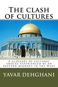 bokomslag The clash of cultures: A glossary of cultural shocks experienced by an Eastern migrant in the West