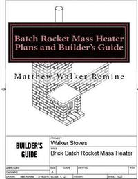 bokomslag Batch Rocket Mass Heater Plans and Builder's Guide: Build Your Own Super Efficient Masonry Heater