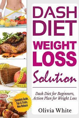 bokomslag Dash Diet Weight Loss Solution: Dash Diet for Beginners, Action Plan for Weight Loss, Complete Guide, Tips & Tricks, New Release