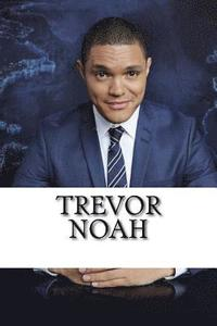 bokomslag Trevor Noah: A Biography