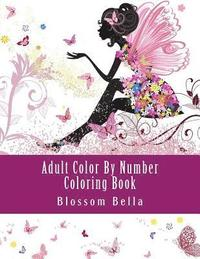 bokomslag Adult Color by Number Coloring Book: Jumbo Mega Coloring by Numbers Coloring Book Over 100 Pages of Beautiful Gardens, People, Animals, Butterflies an