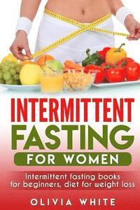 bokomslag Intermittent Fasting for Women: Intermittent Fasting Books for Beginners, Diet for Weight Loss