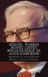 bokomslag Résumé - Warren Buffet, l'Effet Boule de Neige de Alice Schroeder: Découvrez La Vie de Warren Buffett, l'Oracle d'Omaha.