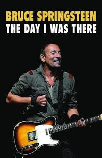 bokomslag Bruce Springsteen - The Day I Was There