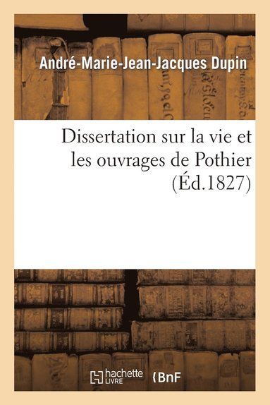 Dissertation sur la vie et les ouvrages de Pothier, suivie de trois notices sur Michel L'Hospital - André-Marie-Jean-Jacques Dupin