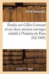 bokomslag �tudes Sur Gilles Corrozet Et Sur Deux Anciens Ouvrages Relatifs � l'Histoire de la Ville de Paris