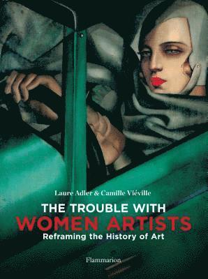 bokomslag The Trouble with Women Artists: Reframing the History of Art