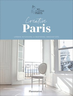 Creative Paris: Urban Interiors, Inspiring Innovators 1