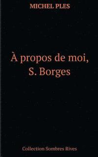 bokomslag A propos de moi, S. Borges