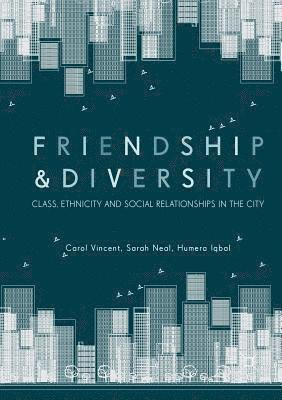 Friendship and Diversity: Class, Ethnicity and Social Relationships in the City 1