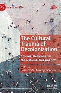 bokomslag The Cultural Trauma of Decolonization