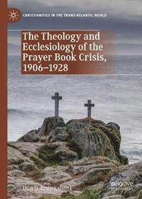bokomslag The Theology and Ecclesiology of the Prayer Book Crisis, 1906-1928