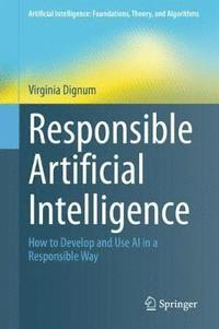 bokomslag Responsible Artificial Intelligence: How to Develop and Use AI in a Responsible Way