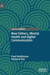 bokomslag New Fathers, Mental Health and Digital Communication