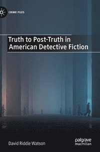 bokomslag Truth to Post-Truth in American Detective Fiction