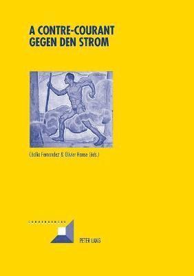 bokomslag A contre-courant- Gegen den Strom; Resistances souterraines a l'autorite et construction de contrecultures dans les pays germanophones au XXe siecle