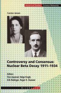 bokomslag Controversy and Consensus: Nuclear Beta Decay 1911-1934