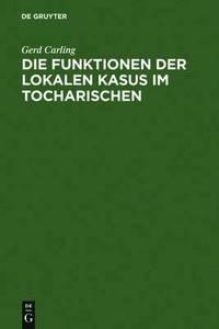 bokomslag Die Funktionen der lokalen Kasus im Tocharischen