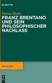 bokomslag Franz Brentano Und Sein Philosophischer Nachlass