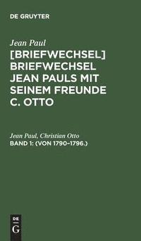 bokomslag [Briefwechsel] Briefwechsel Jean Pauls mit seinem Freunde C. Otto, Band 1, (Von 1790-1796.)