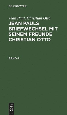 bokomslag Jean Paul; Christian Otto: Jean Pauls Briefwechsel Mit Seinem Freunde Christian Otto. Band 4