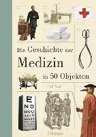 bokomslag Die Geschichte der Medizin in 50 Objekten