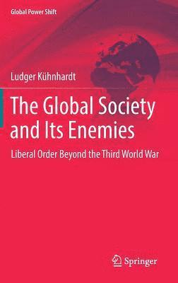 bokomslag The Global Society and Its Enemies: Liberal Order Beyond the Third World War