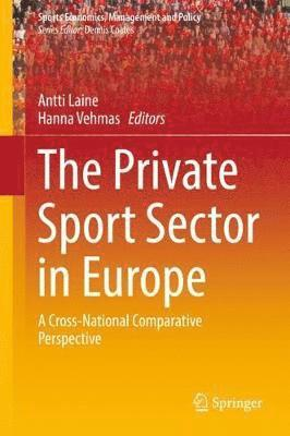 bokomslag The Private Sport Sector in Europe: A Cross-National Comparative Perspective