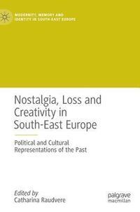 bokomslag Nostalgia, Loss and Creativity in South-East Europe