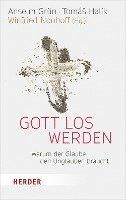 bokomslag Gott Los Werden: Warum Der Glaube Den Unglauben Braucht