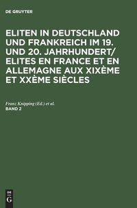 bokomslag Eliten in Deutschland und Frankreich im 19. und 20. Jahrhundert/Elites en France et en Allemagne aux XIXeme et XXeme siecles, Band 2, Eliten in Deutschland und Frankreich im 19. und 20.