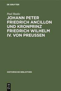 bokomslag Johann Peter Friedrich Ancillon und Kronprinz Friedrich Wilhelm IV. von Preussen