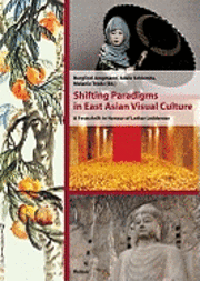bokomslag Shifting Paradigms in East Asian Visual Culture: A Festschrift in Honour of Lothar Ledderose