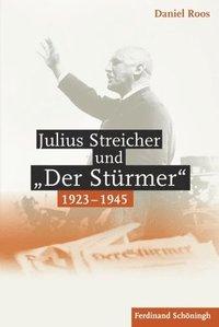 bokomslag Julius Streicher und 'Der Stürmer' 1923 - 1945