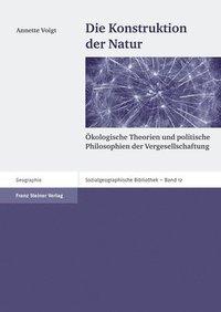 bokomslag Die Konstruktion Der Natur: Okologische Theorien Und Politische Philosophien Der Vergesellschaftung