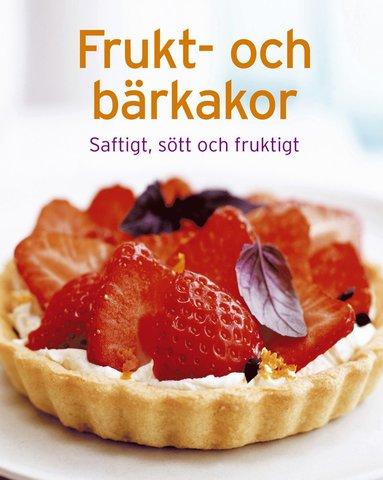 bokomslag Frukt och bärkakor : saftigt, sött och fruktigt