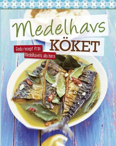 bokomslag Medelhavsköket : goda recept från medelhavets alla hörn