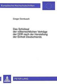 bokomslag Das Schicksal Der Voelkerrechtlichen Vertraege Der Ddr Nach Der Herstellung Der Einheit Deutschlands