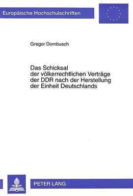 Das Schicksal Der Voelkerrechtlichen Vertraege Der Ddr Nach Der Herstellung Der Einheit Deutschlands 1